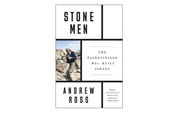 Jadaliyya - Andrew Ross, Stone Men: The Palestinians Who Built