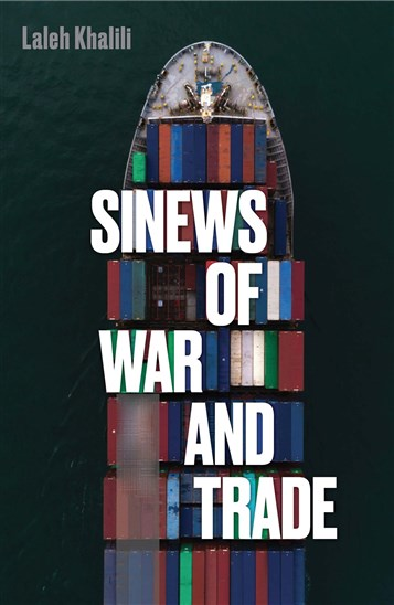 Laleh Khalili, Sinews of War and Trade: Shipping and Capitalism in the Arabian Peninsula (New Texts Out Now)