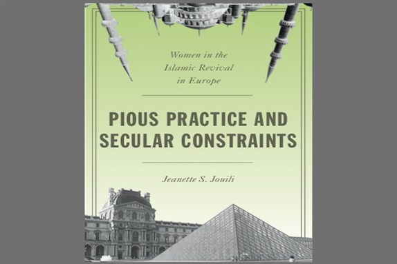 Jadaliyya - New Texts Out Now: Jeanette S  Jouili, Pious Practice